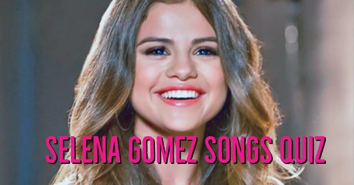 selena gomez songs quiz